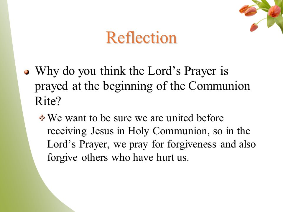 Reflection Why do you think the Lord's Prayer is prayed at the beginning of the Communion Rite