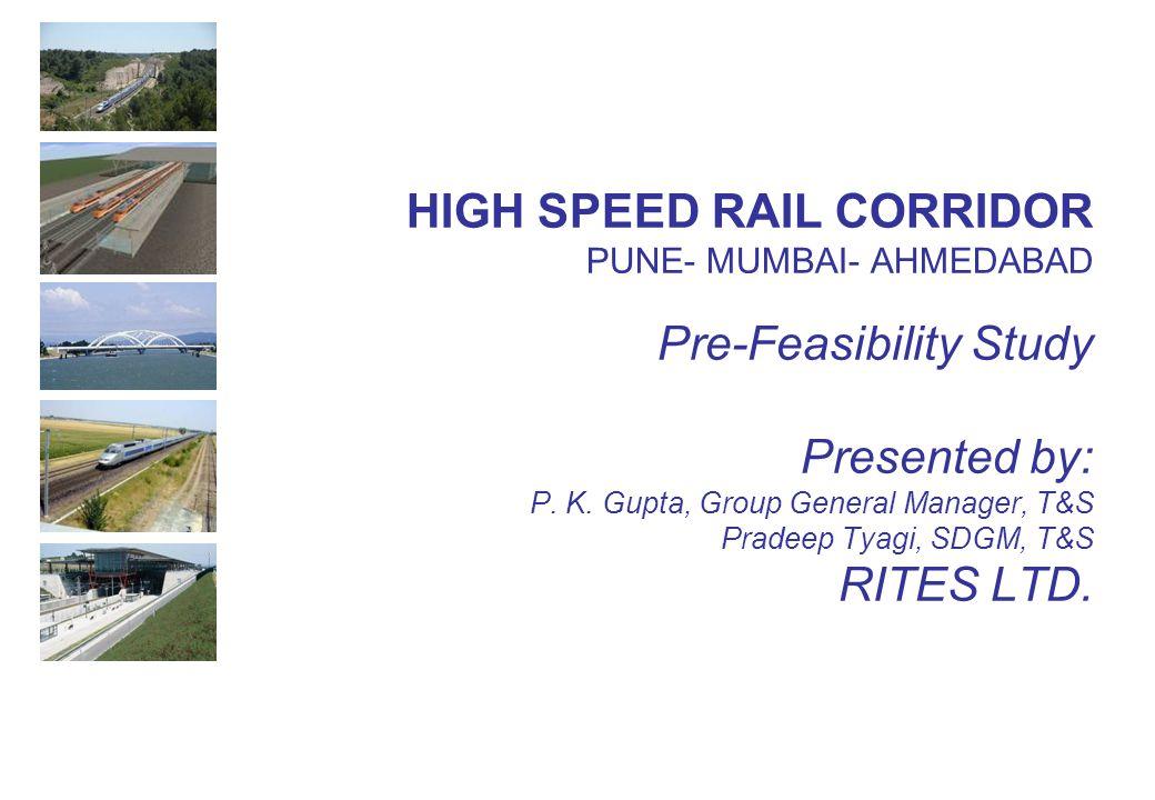 HIGH SPEED RAIL CORRIDOR PUNE- MUMBAI- AHMEDABAD Pre-Feasibility Study Presented by: P.