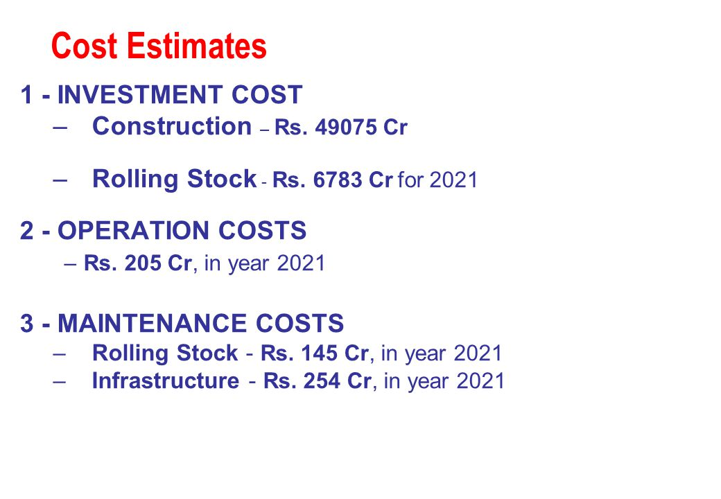 Cost Estimates 1 - INVESTMENT COST Construction – Rs. 49075 Cr
