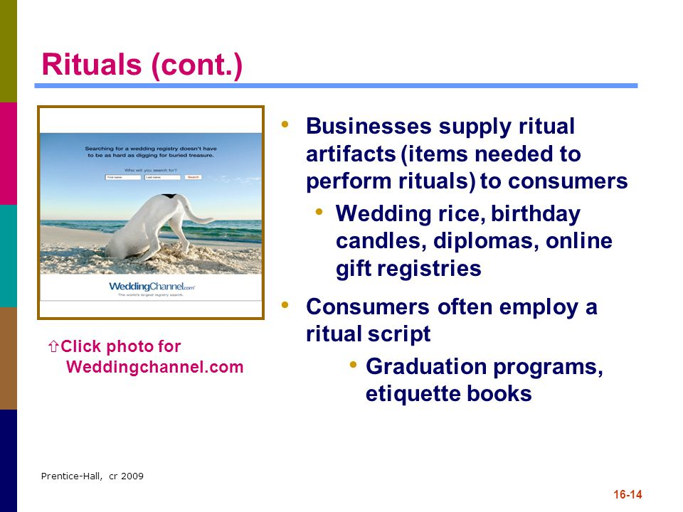 Rituals (cont.) Businesses supply ritual artifacts (items needed to perform rituals) to consumers.