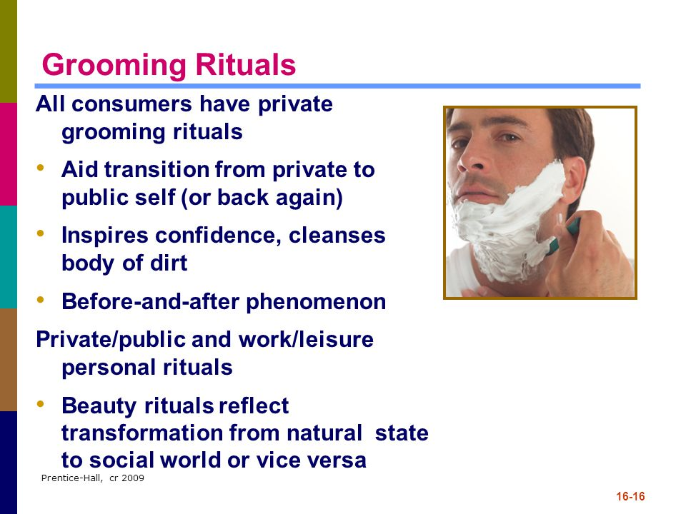 Grooming Rituals All consumers have private grooming rituals