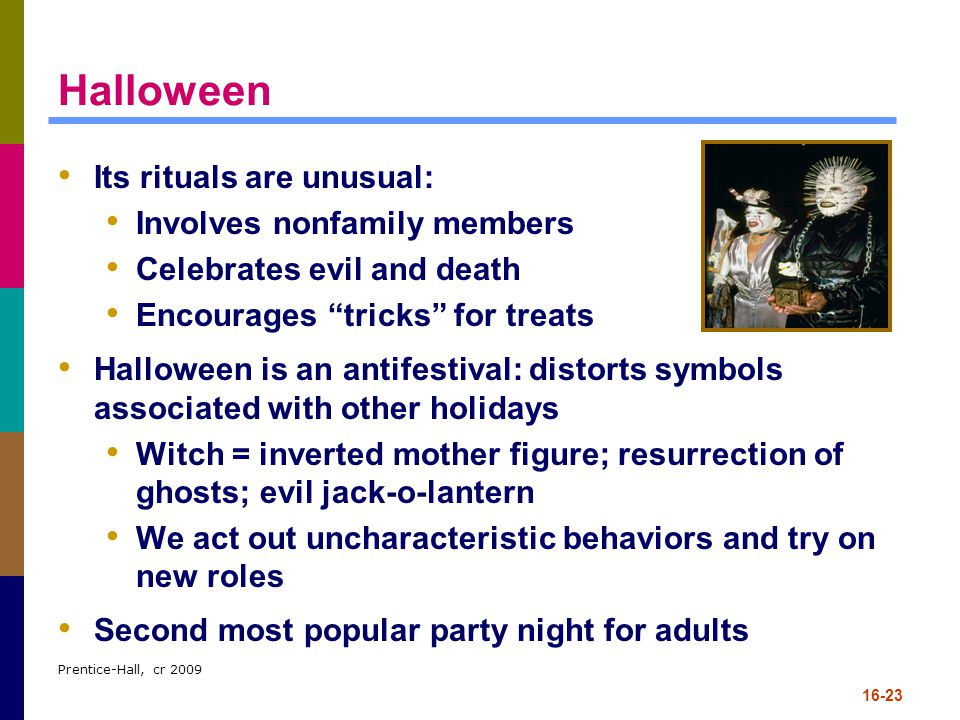Halloween Its rituals are unusual: Involves nonfamily members