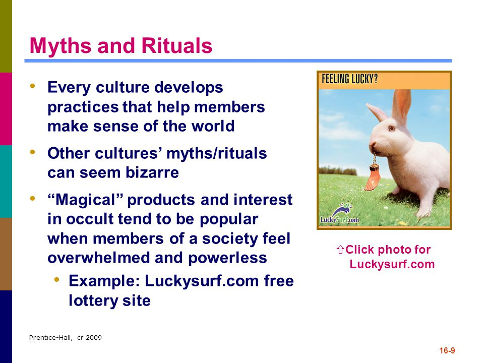 Myths and Rituals Every culture develops practices that help members make sense of the world. Other cultures' myths/rituals can seem bizarre.