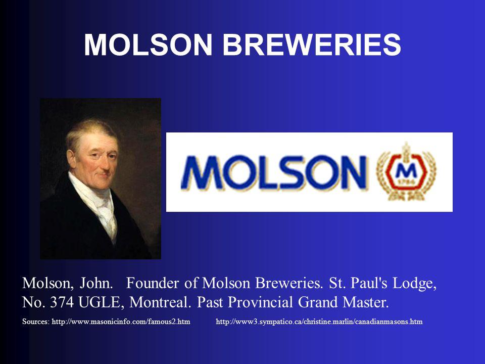 MOLSON BREWERIES Molson, John. Founder of Molson Breweries. St. Paul s Lodge, No. 374 UGLE, Montreal. Past Provincial Grand Master.