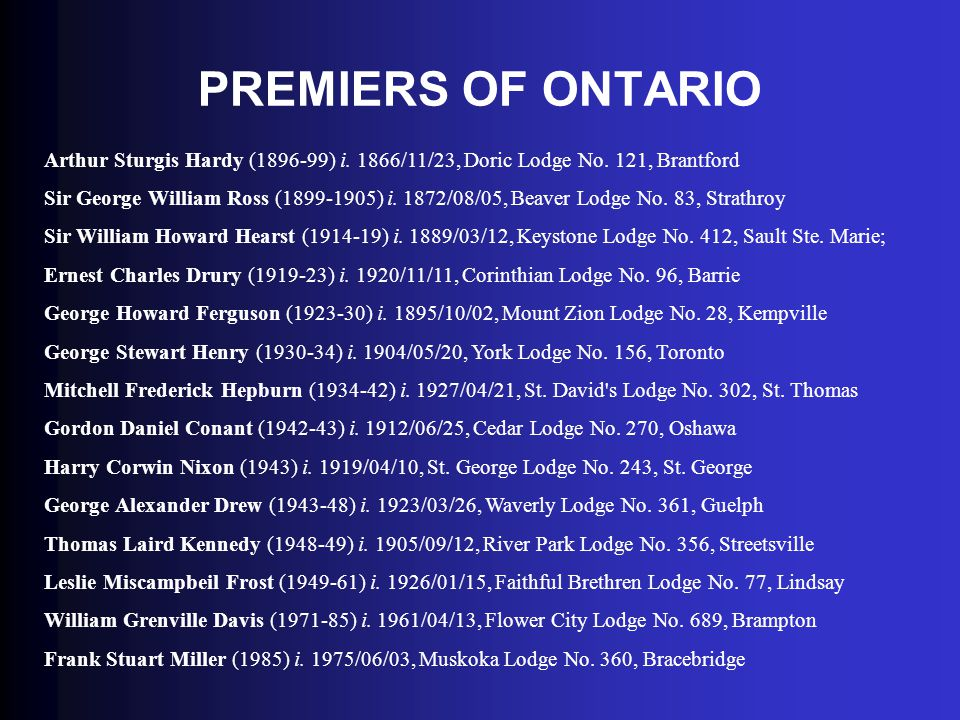 PREMIERS OF ONTARIO Arthur Sturgis Hardy (1896-99) i. 1866/11/23, Doric Lodge No. 121, Brantford.