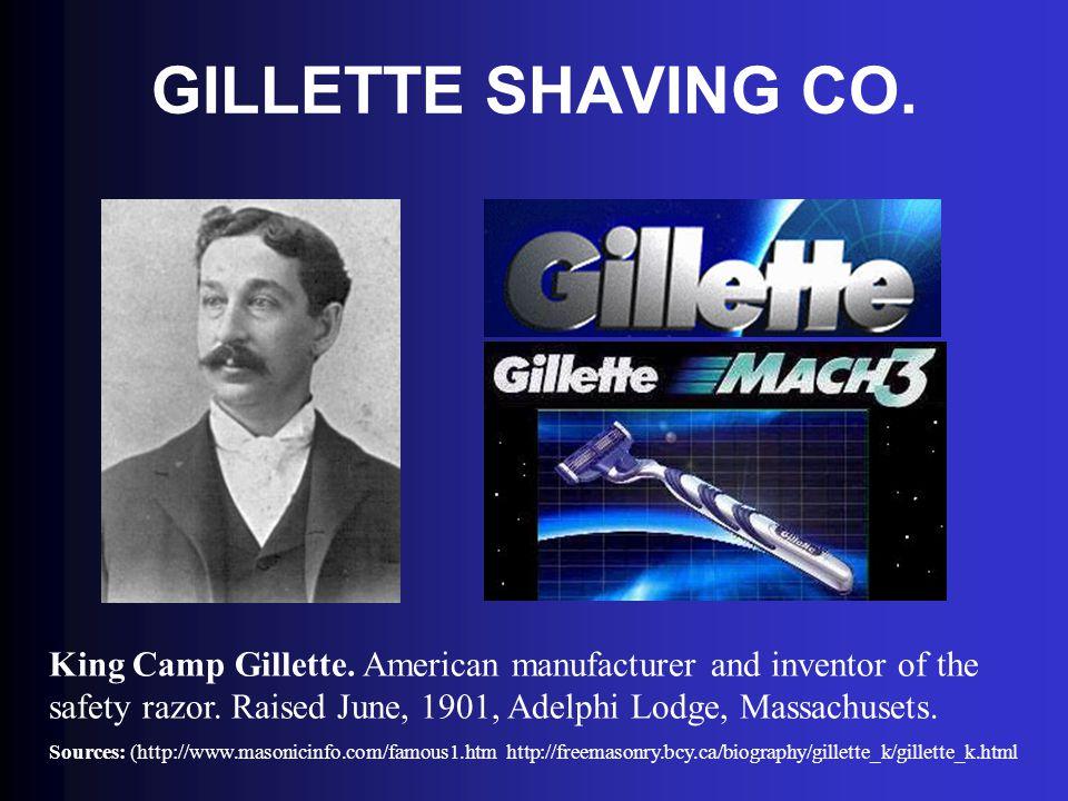 GILLETTE SHAVING CO. King Camp Gillette. American manufacturer and inventor of the safety razor. Raised June, 1901, Adelphi Lodge, Massachusets.