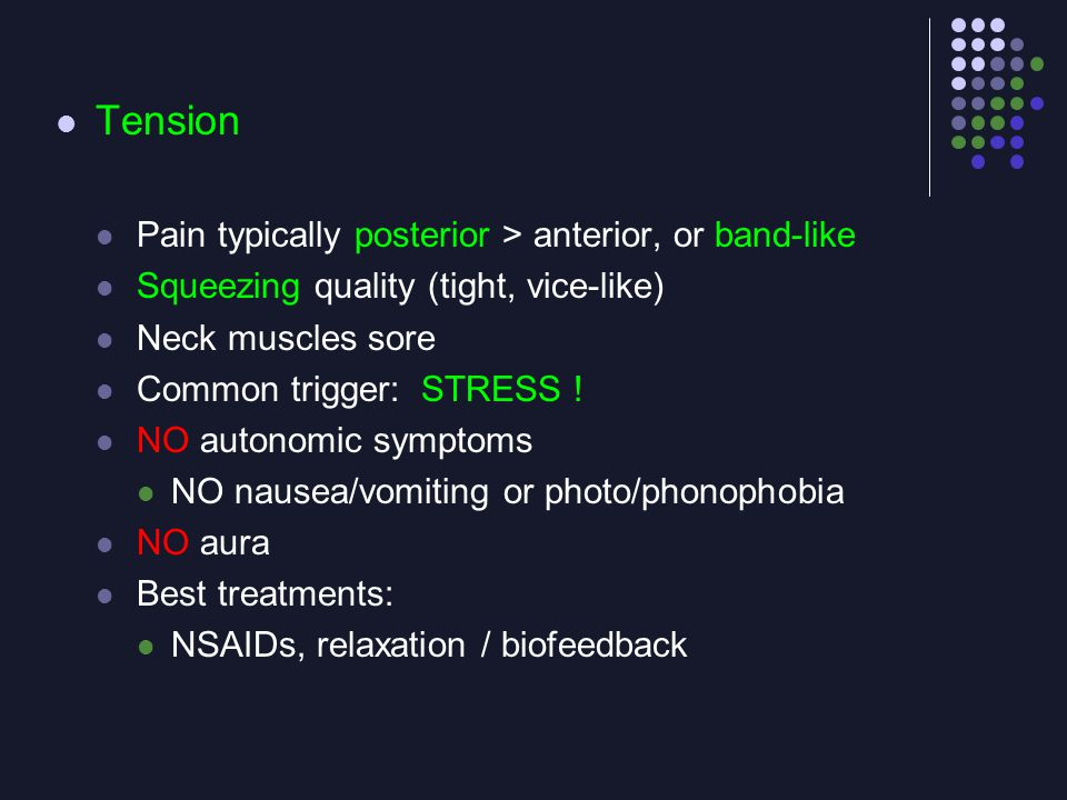 Tension Pain typically posterior > anterior, or band-like