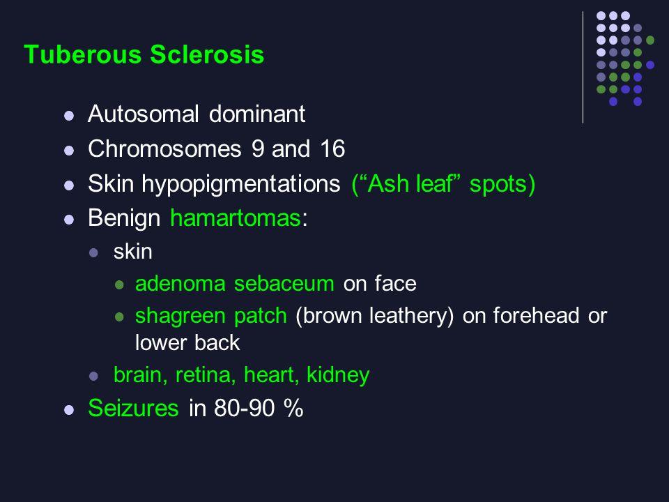 Tuberous Sclerosis Autosomal dominant Chromosomes 9 and 16