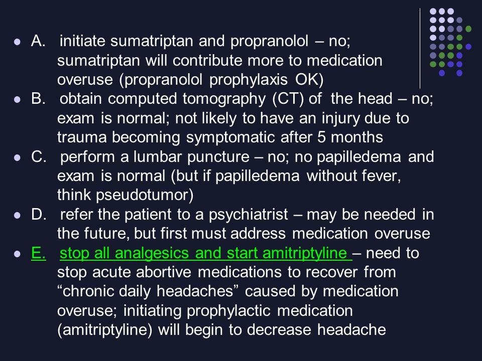 A. initiate sumatriptan and propranolol – no;