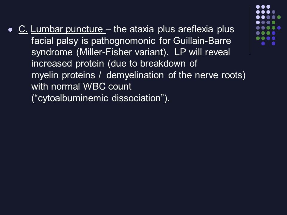 C. Lumbar puncture – the ataxia plus areflexia plus