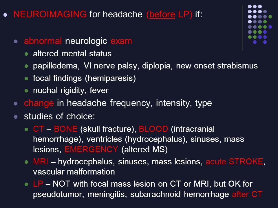 NEUROIMAGING for headache (before LP) if: abnormal neurologic exam
