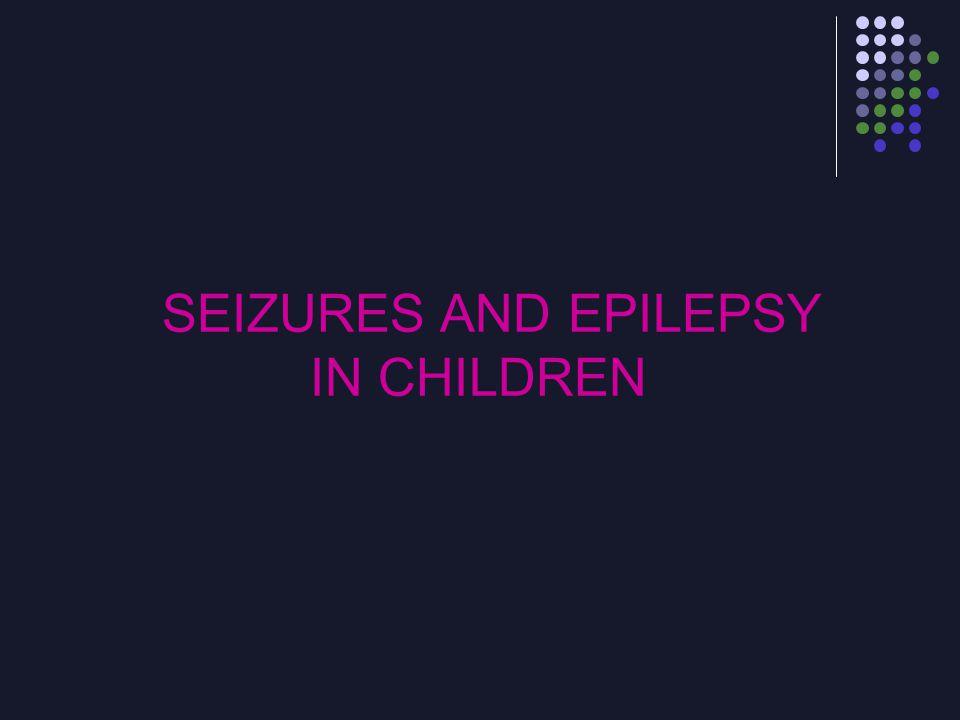 SEIZURES AND EPILEPSY IN CHILDREN