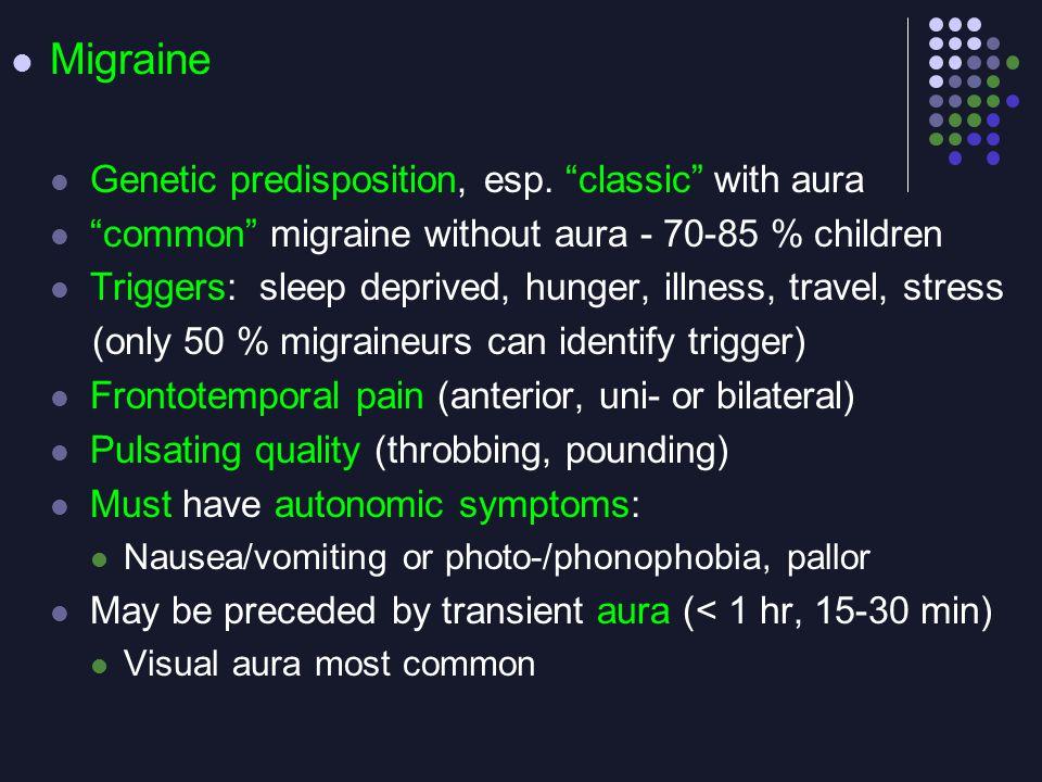 Migraine Genetic predisposition, esp. classic with aura