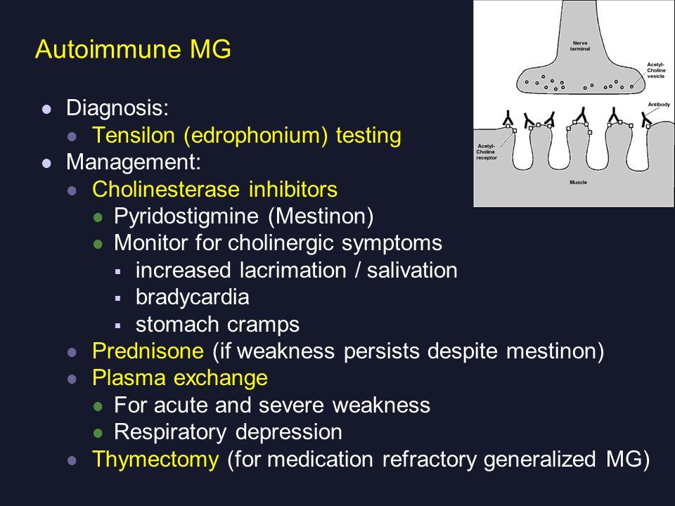 Autoimmune MG Diagnosis: Tensilon (edrophonium) testing Management: