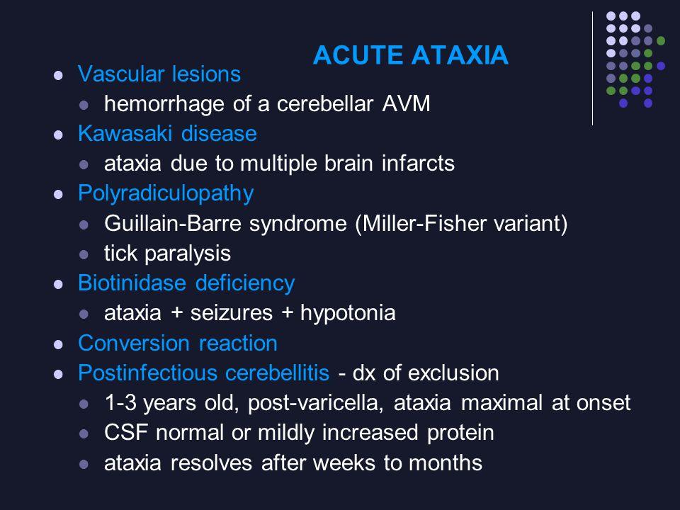 ACUTE ATAXIA Vascular lesions hemorrhage of a cerebellar AVM