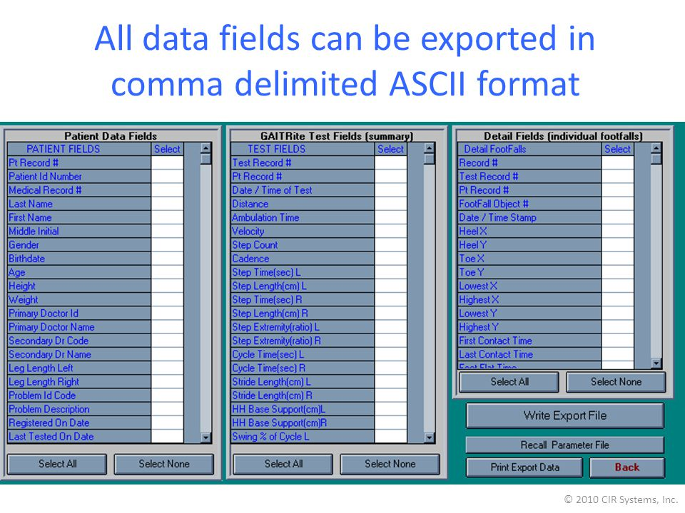 All data fields can be exported in comma delimited ASCII format