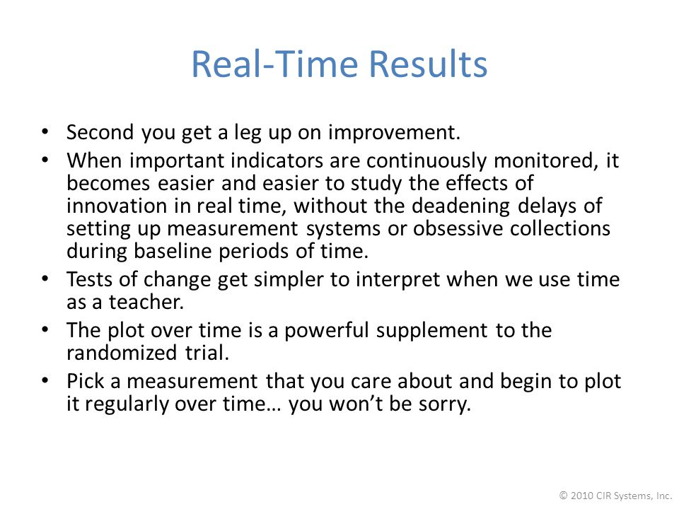 Real-Time Results Second you get a leg up on improvement.