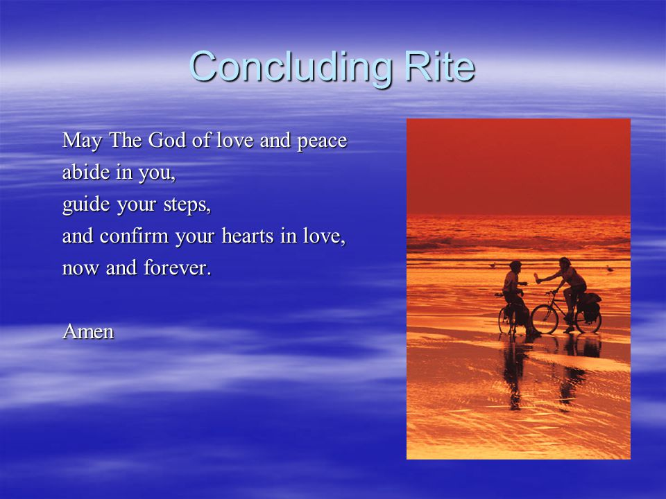 Concluding Rite May The God of love and peace abide in you,