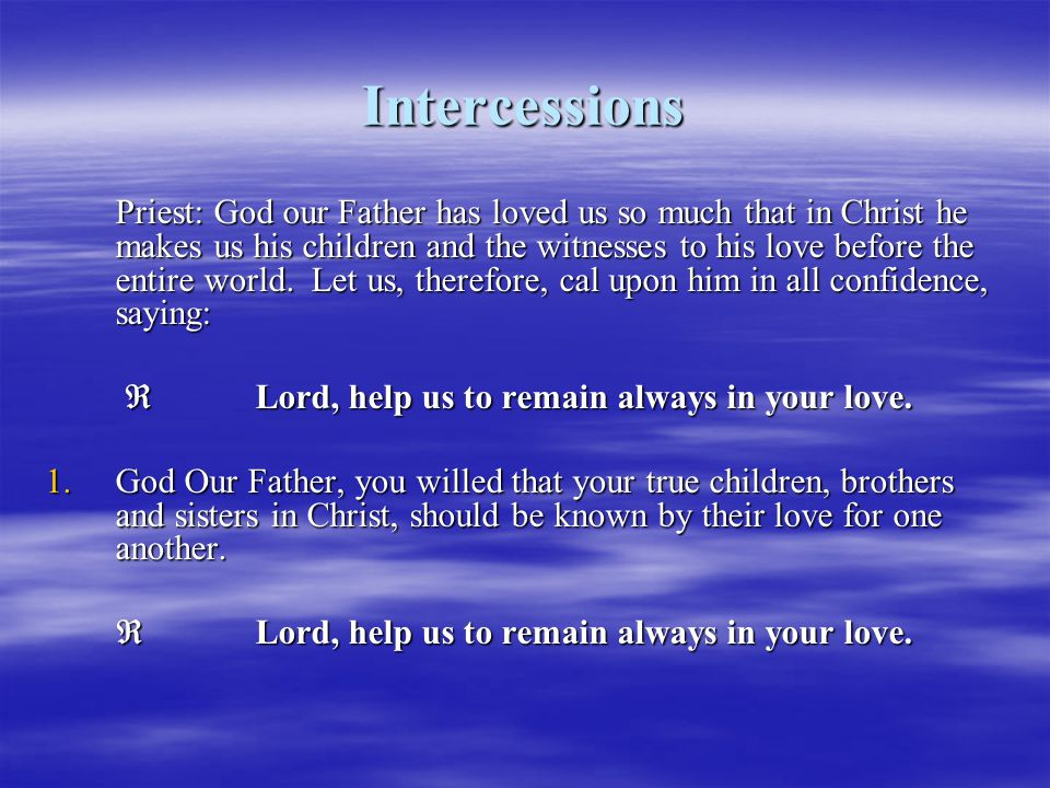 Intercessions  Lord, help us to remain always in your love.