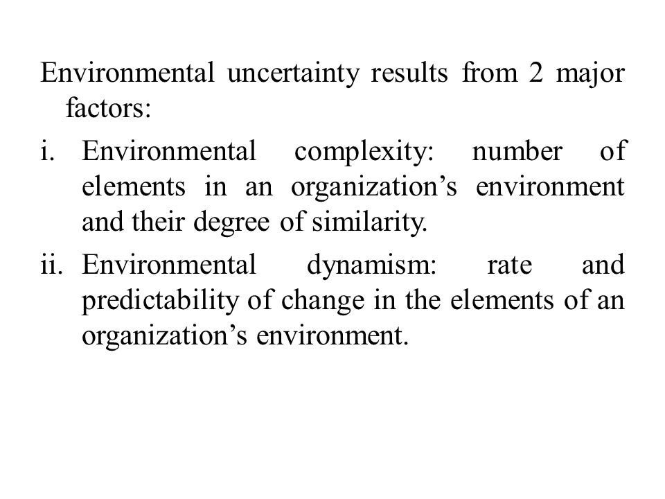Environmental uncertainty results from 2 major factors: