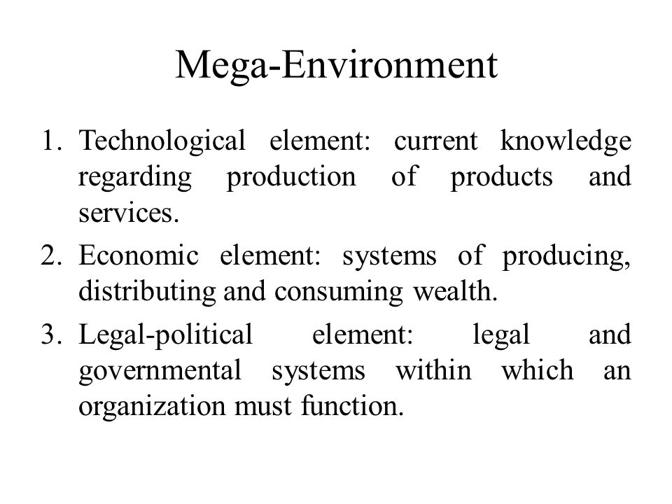 Mega-Environment Technological element: current knowledge regarding production of products and services.