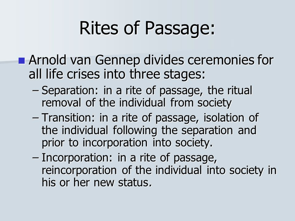 Rites of Passage: Arnold van Gennep divides ceremonies for all life crises into three stages: