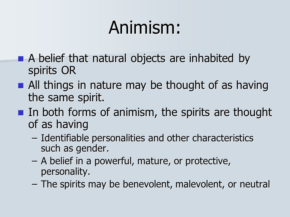 Animism: A belief that natural objects are inhabited by spirits OR