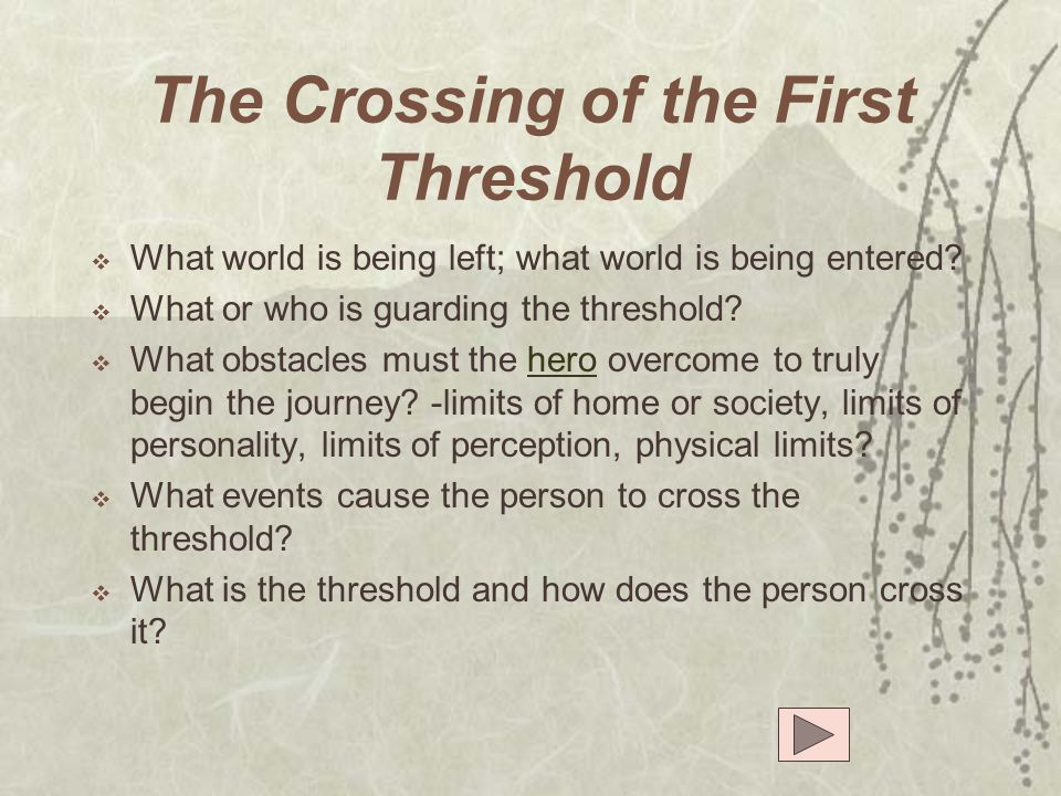 The Crossing of the First Threshold