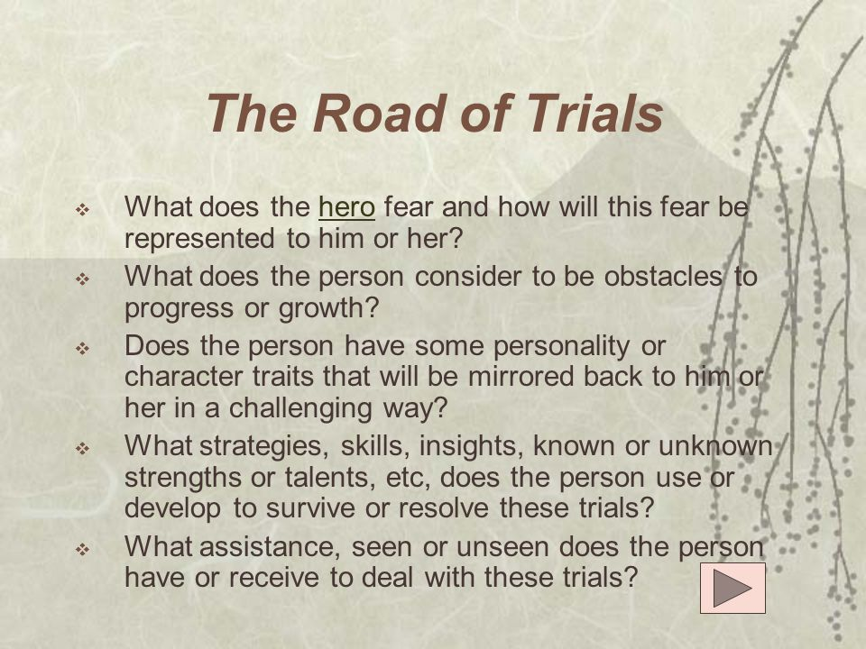 The Road of Trials What does the hero fear and how will this fear be represented to him or her