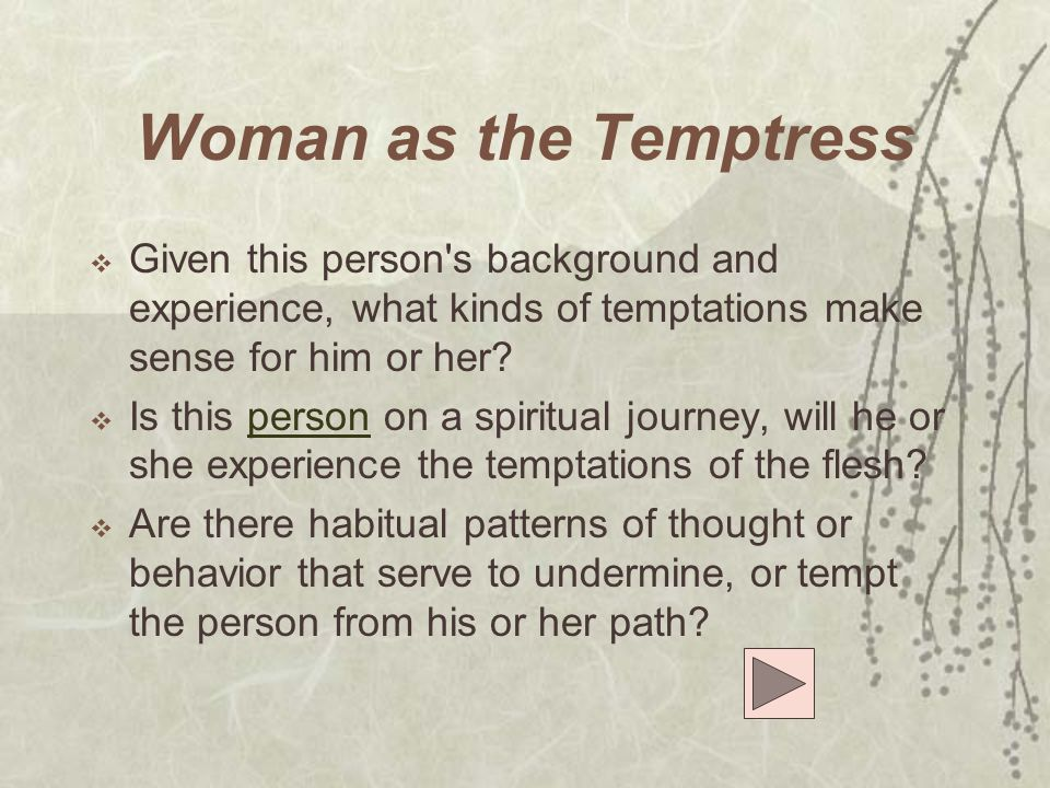 Woman as the Temptress Given this person s background and experience, what kinds of temptations make sense for him or her