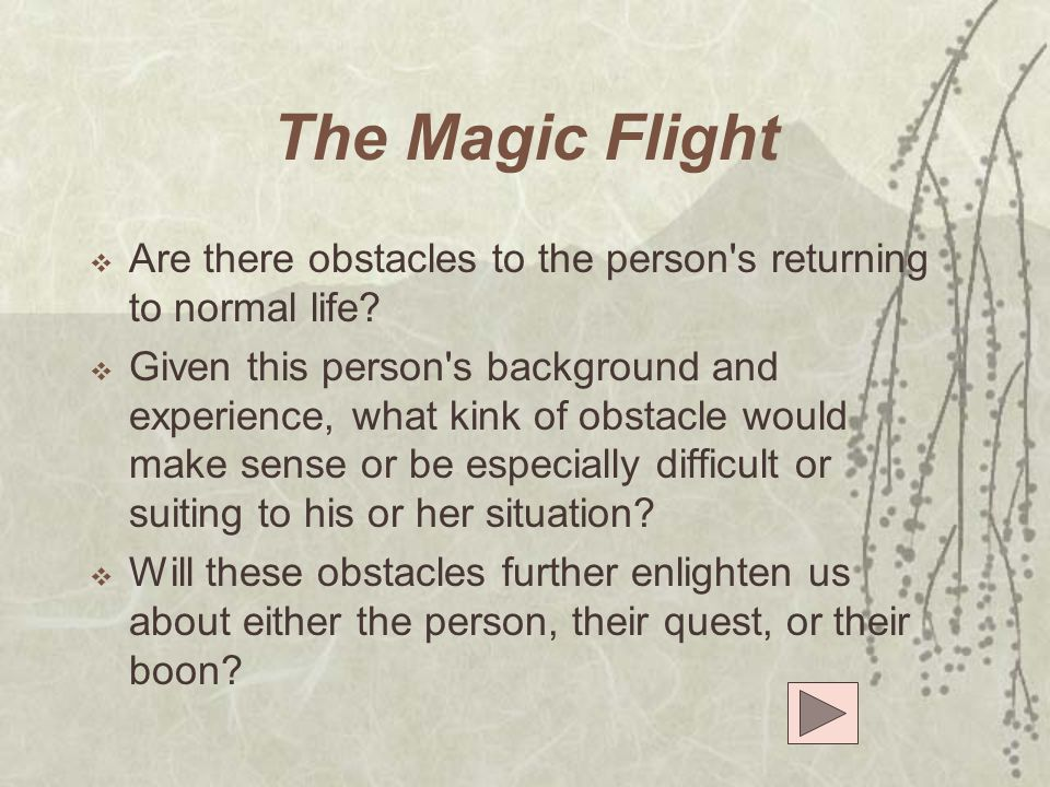 The Magic Flight Are there obstacles to the person s returning to normal life