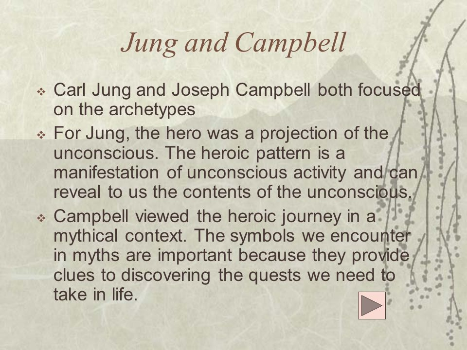 Jung and Campbell Carl Jung and Joseph Campbell both focused on the archetypes.