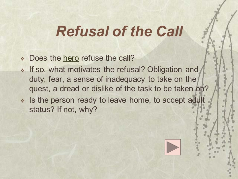 Refusal of the Call Does the hero refuse the call