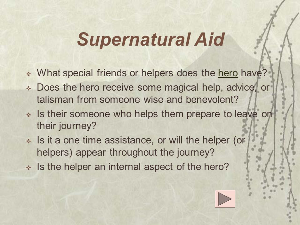 Supernatural Aid What special friends or helpers does the hero have