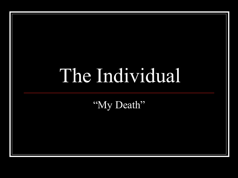 The Individual My Death