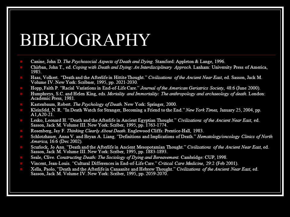 BIBLIOGRAPHY Canine, John D. The Psychosocial Aspects of Death and Dying. Stamford: Appleton & Lange, 1996.