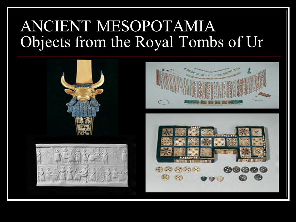 ANCIENT MESOPOTAMIA Objects from the Royal Tombs of Ur