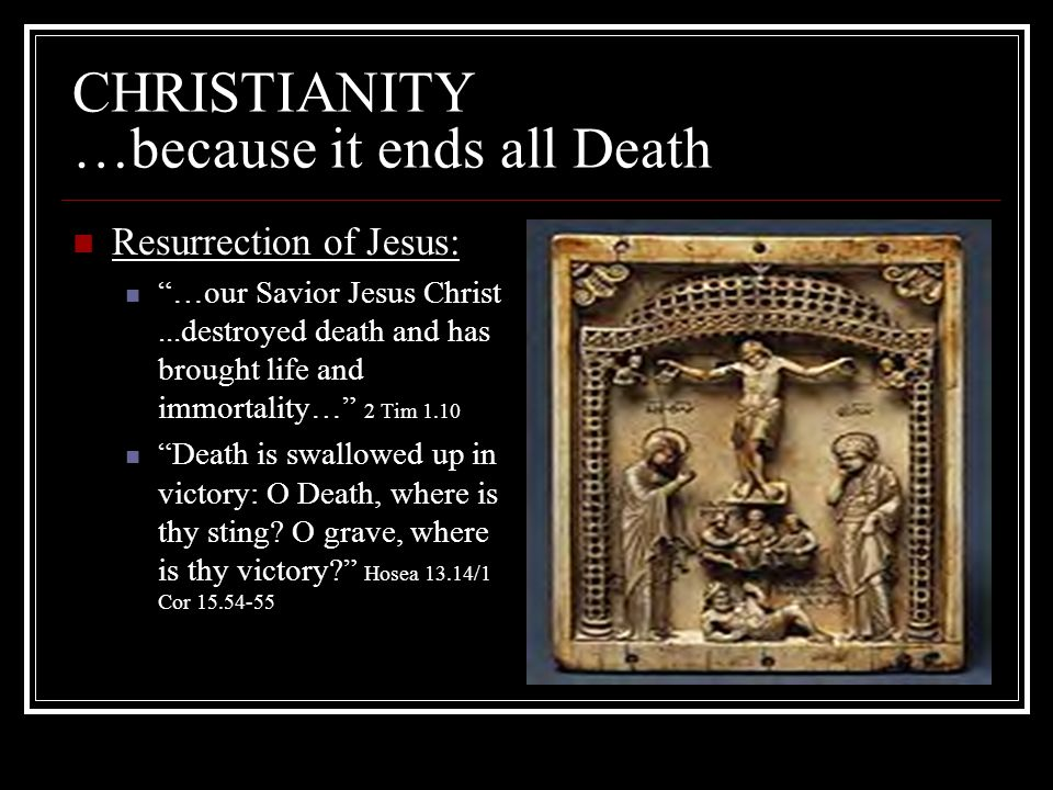 CHRISTIANITY …because it ends all Death