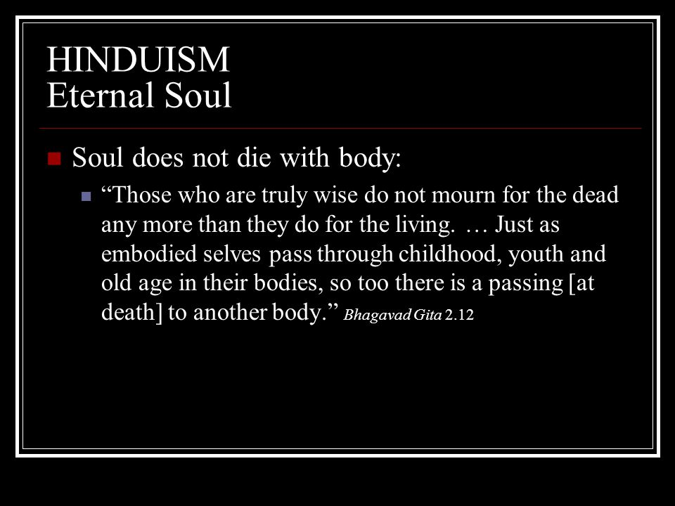 HINDUISM Eternal Soul Soul does not die with body:
