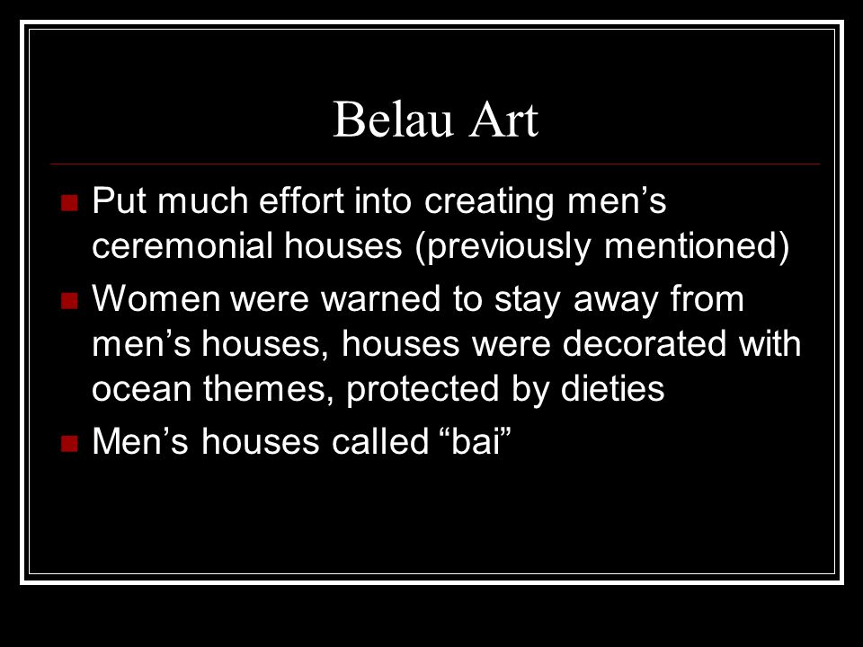 Belau Art Put much effort into creating men's ceremonial houses (previously mentioned)