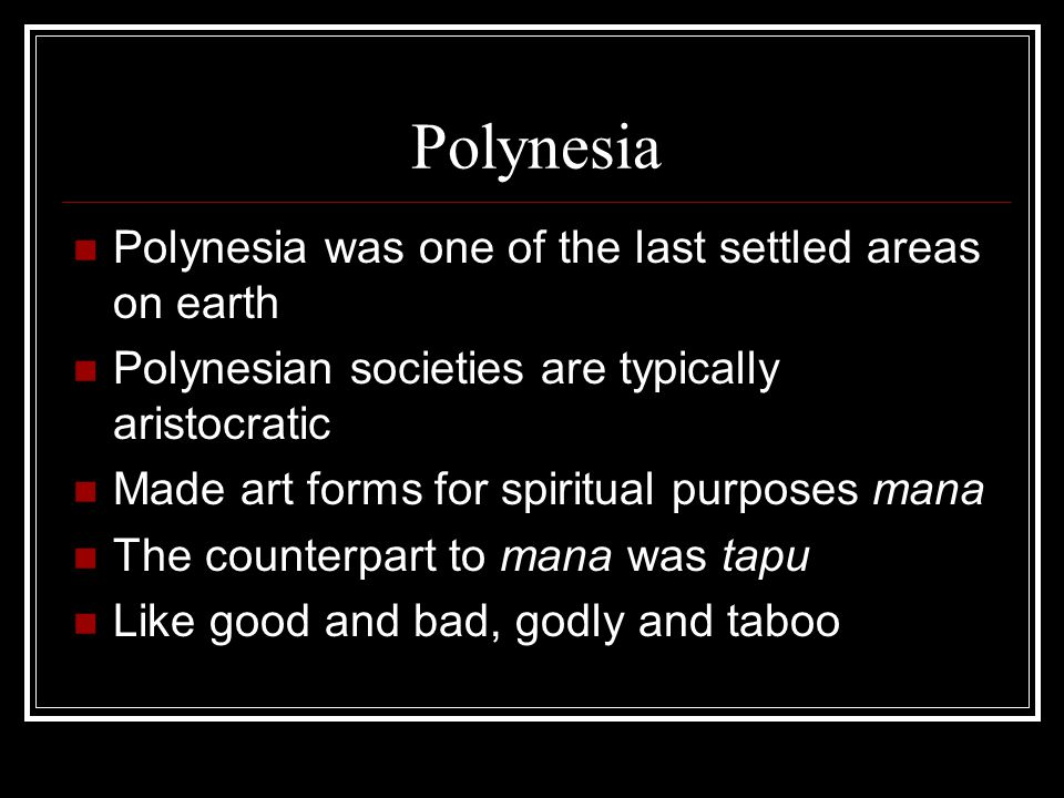 Polynesia Polynesia was one of the last settled areas on earth