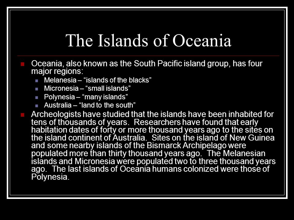 The Islands of Oceania Oceania, also known as the South Pacific island group, has four major regions: