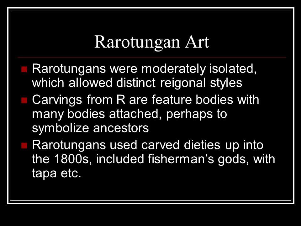 Rarotungan Art Rarotungans were moderately isolated, which allowed distinct reigonal styles.