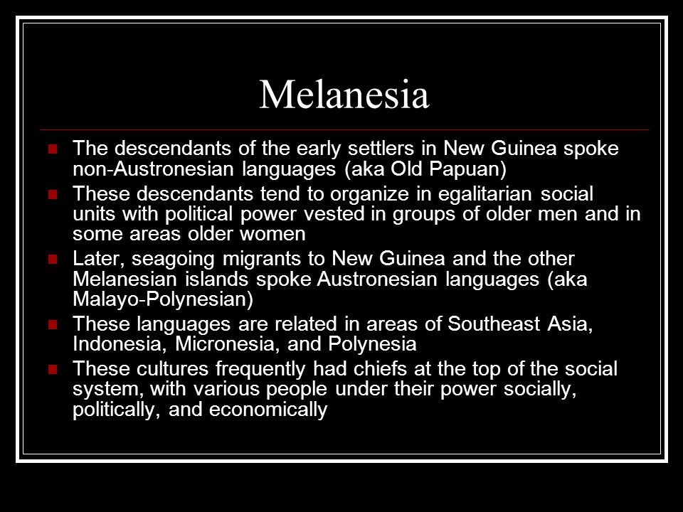 Melanesia The descendants of the early settlers in New Guinea spoke non-Austronesian languages (aka Old Papuan)