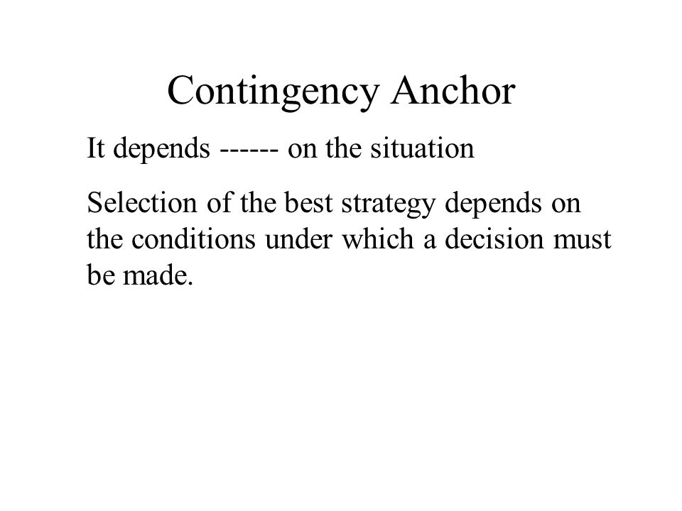 Contingency Anchor It depends ------ on the situation
