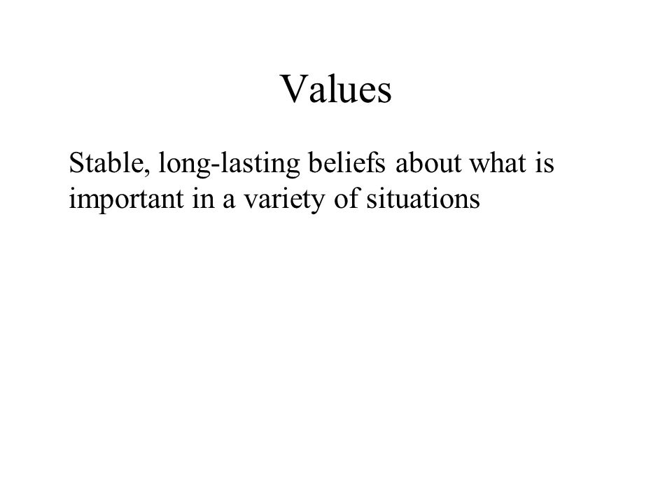 Values Stable, long-lasting beliefs about what is important in a variety of situations