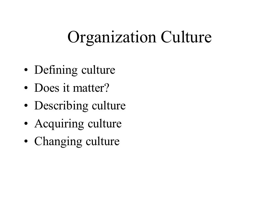 Organization Culture Defining culture Does it matter