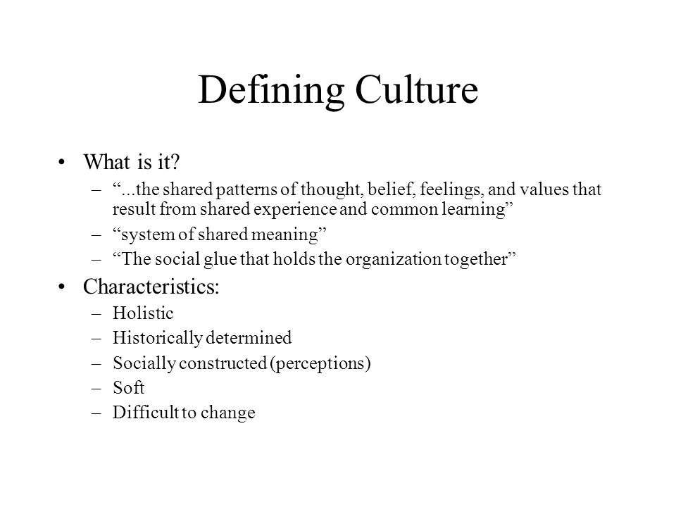 Defining Culture What is it Characteristics: