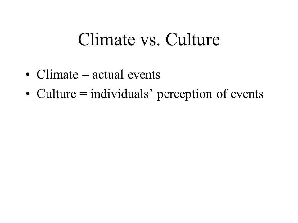 Climate vs. Culture Climate = actual events
