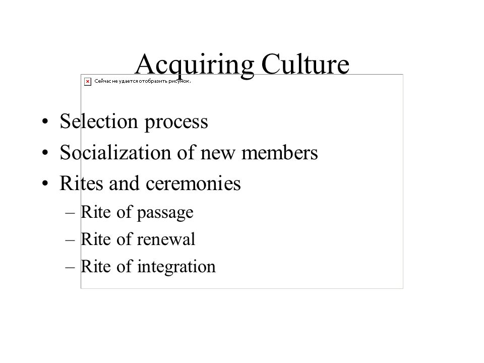Acquiring Culture Selection process Socialization of new members